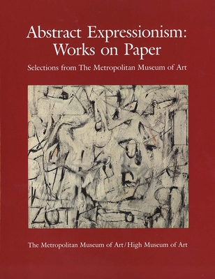 Abstract Expressionism: Works on Paper, Selections from the Metropolitan Museum of Art - Messinger, Lisa Mintz