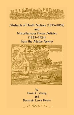 Abstracts of Death Notices (1833-1852) and Miscellaneous News Articles (1833-1924) from the Maine Farmer - Young, David Colby