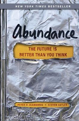 Abundance: The Future Is Better Than You Think - Diamandis, Peter H, M.D., and Kotler, Steven