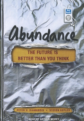 Abundance: The Future Is Better Than You Think - Diamandis, Peter H, M.D., and Kotler, Steven, and Morey, Arthur (Read by)