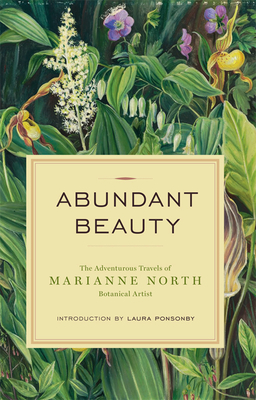 Abundant Beauty: The Adventurous Travels of Marianne North, Botanical Artist - North, Marianne, and Ponsonby, Laura (Introduction by)