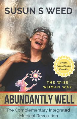 Abundantly Well: The Complementary Integrated Medical Revolution - Weed, Susun S