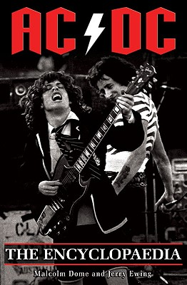 AC/DC the Encyclopaedia - Dome, Malcolm, and Ewing, Jerry