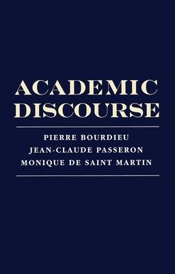 Academic Discourse: Linguistic Misunderstanding and Professorial Power - Bourdieu, Pierre, Professor, and Passeron, Jean-Claude, and Martin, Monique De Saint