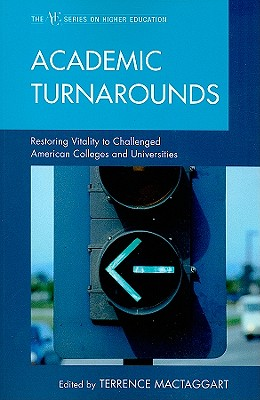 "Academic Turnarounds: Restoring Vitality to Challenged American Colleges and Universities - MacTaggart, Terrence (Editor), and Berberet, Jerry (Contributions by), and ""Buzz"" Shaw, Kenneth A (Contributions by)"