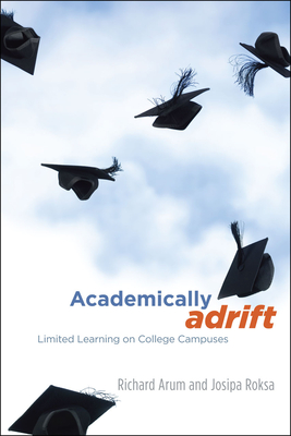 Academically Adrift: Limited Learning on College Campuses - Arum, Richard, and Roksa, Josipa