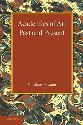Academies of Art: Past and Present - Pevsner, Nikolaus