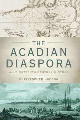Acadian Diaspora: An Eighteenth-Century History - Hodson, Christopher