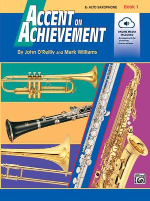Accent on Achievement, Bk 1: E-Flat Alto Saxophone, Book & CD - O'Reilly, John, Professor, and Williams, Mark, LL.
