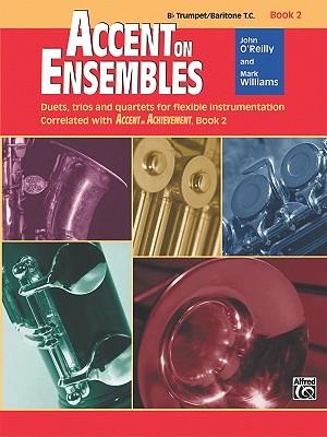 Accent on Ensembles, Bk 2: B-Flat Trumpet/Baritone T.C. - O'Reilly, John, Professor, and Williams, Mark, LL.