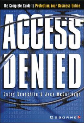 Access Denied: The Complete Guide to Protecting Your Business Online - Cronkhite, Cathy, and McCullough, Jack