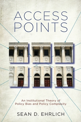 Access Points: An Institutional Theory of Policy Bias and Policy Complexity - Ehrlich, Sean D