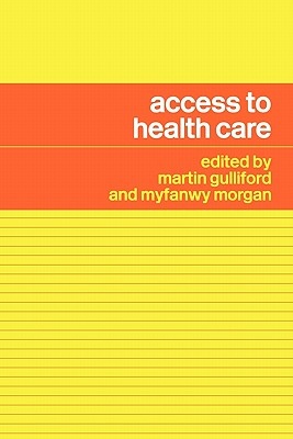 Access to Health Care - Gulliford, Martin (Editor), and Morgan, Myfanwy (Editor)