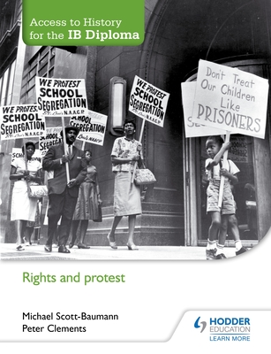 Access to History for the IB Diploma: Rights and protest - Scott-Baumann, Michael, and Clements, Peter