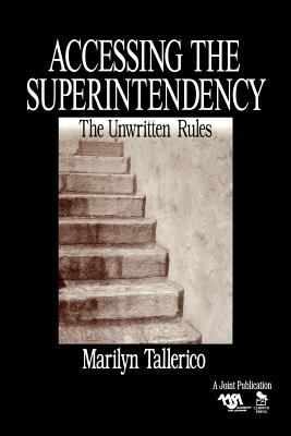 Accessing the Superintendency: The Unwritten Rules - Tallerico, Marilyn, Dr., PH.D.