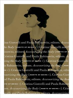 Accessorizing the Body: Habits of Being I - Giorcelli, Cristina (Editor), and Rabinowitz, Paula (Editor)