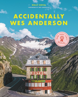 Accidentally Wes Anderson - Koval, Wally, and Anderson, Wes (Foreword by)
