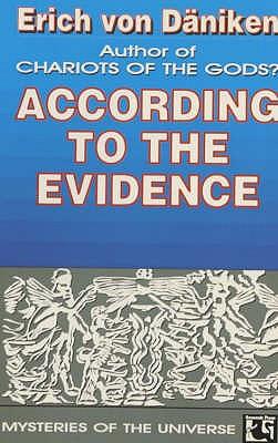 According to the Evidence: My Proof of Man's Extraterrestrial Origins - Daniken, Erich von