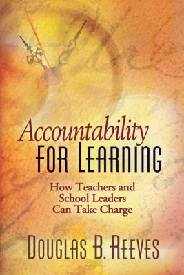 Accountability for Learning: How Teachers and School Leaders Can Take Charge -