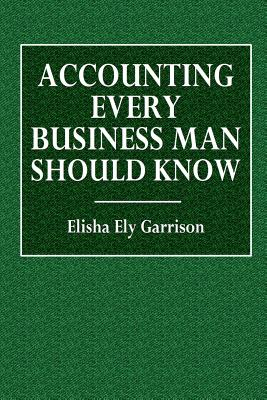 Accounting Every Business Man Should Know - Garrison, Elisha Ely