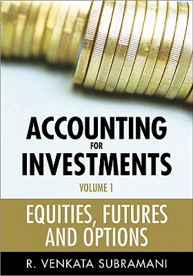 Accounting for Investments, Volume 1: Equities, Futures and Options - Subramani, R Venkata
