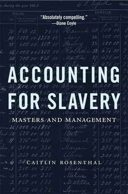 Accounting for Slavery: Masters and Management - Rosenthal, Caitlin