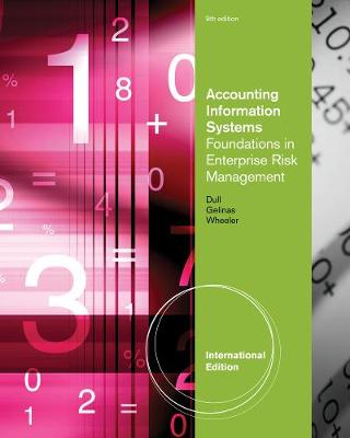 Accounting Information Systems: Foundations in Enterprise Risk Management, International Edition - Dull, Richard B., and Wheeler, Pat, and Gelinas, Ulric J.