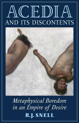 Acedia and Its Discontents: Metaphysical Boredom in an Empire of Desire - Snell, R J