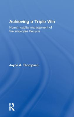 Achieving a Triple Win: Human Capital Management of the Employee Lifecycle - Thompsen Joyce, A