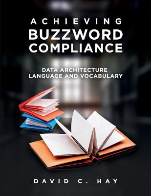 Achieving Buzzword Compliance: Data Architecture Language and Vocabulary - Hay, David C