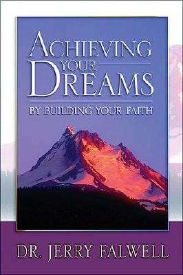 Achieving Your Dreams: By Building Your Faith - Falwell, Jerry
