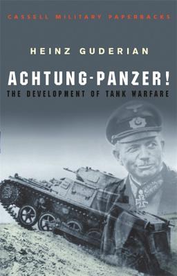 Achtung-Panzer!: The Development of Tank Warfare - Guderian, Heinz
