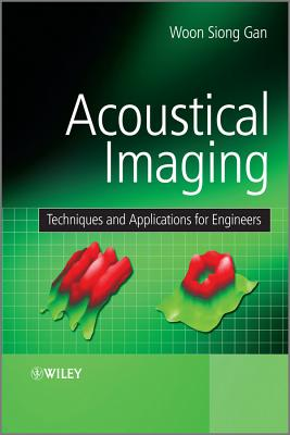 Acoustical Imaging: Techniques and Applications for Engineers - Gan, Woon Siong