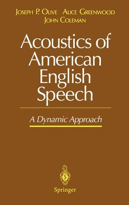 Acoustics of American English Speech: A Dynamic Approach - Olive, Joseph P