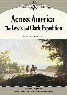 Across America: The Lewis and Clark Expedition - Isserman, Maurice (Editor), and Bowman, John S (Editor)
