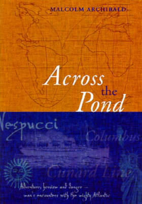 Across the Pond: Chapters from the Atlantic - Archibald, Malcolm
