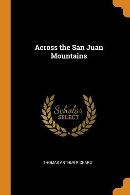 Across the San Juan Mountains - Rickard, Thomas Arthur