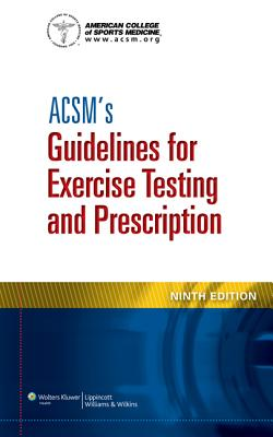 ACSM's Guidelines for Exercise Testing and Prescription - ACSM (Editor), and American College of Sports Medicine (Producer)