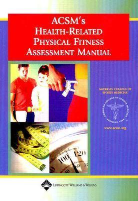 ACSM's Health-Related Physical Fitness Assessment Manual - American College of Sports Medicine, and Dwyer, Gregory (Editor), and Davis, Shala E (Editor)