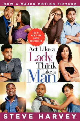 ACT Like a Lady, Think Like a Man: What Men Really Think about Love, Relationships, Intimacy, and Commitment - Harvey, Steve, and Millner, Denene
