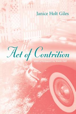 Act of Contrition - Giles, Janice Holt, and Hall, Wade (Foreword by)