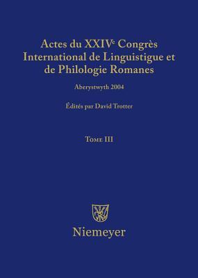 Actes Du XXIV Congres International de Linguistique Et de Philologie Romanes. Tome I - Trotter, David A (Editor)