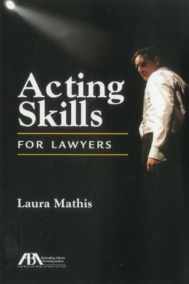 Acting Skills for Lawyers - Mathis, Laura