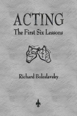 Acting: The First Six Lessons - Boleslavsky, Richard