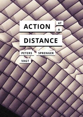 Action at a Distance - Peters, John Durham, and Sprenger, Florian, and Vagt, Christina