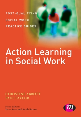 Action Learning in Social Work - Abbott, Christine, and Taylor, Paul