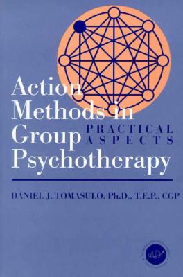 Action Methods in Group Psychotherapy - Tomasulo, Daniel J, Ph.D.
