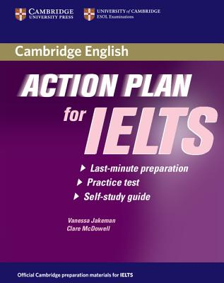 Action Plan for IELTS: Last-Minute Preparation, Practice Test, Self-Study Guide - Jakeman, Vanessa, and McDowell, Clare