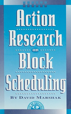 Action Research on Block Scheduling - Marshak, David