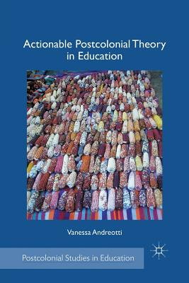 Actionable Postcolonial Theory in Education - Andreotti, V